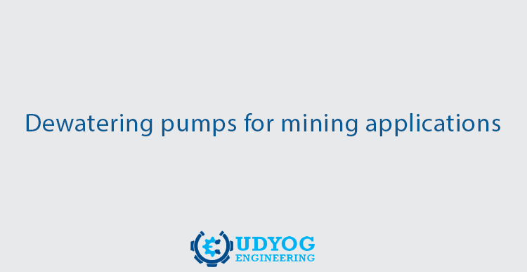 Dewatering Pumps for mining applications
